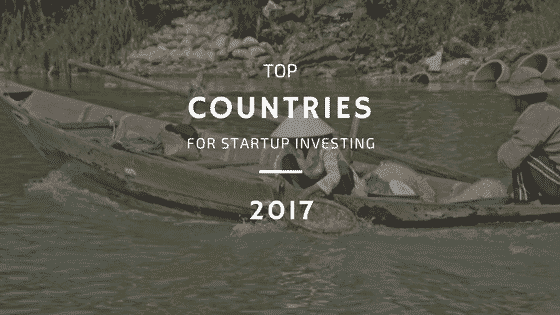 Top Three Countries for Start Up Investing in 2017